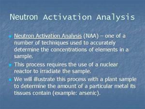 Neutron Activation Analysis n n n Neutron Activation