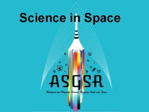 Science in Space WHAT IS SCIENCE IN SPACE