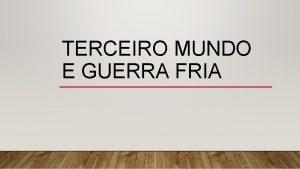 TERCEIRO MUNDO E GUERRA FRIA O TERCEIRO MUNDO