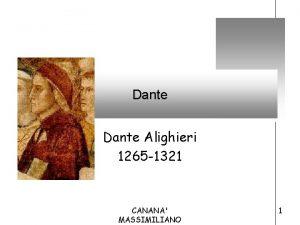 Dante Alighieri 1265 1321 CANANA MASSIMILIANO 1 Perch