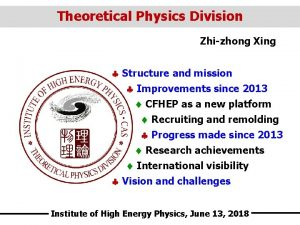 Theoretical Physics Division Zhizhong Xing Structure and mission