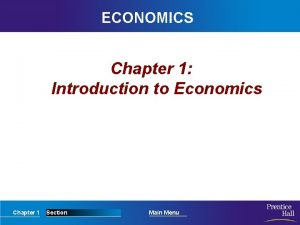 ECONOMICS Chapter 1 Introduction to Economics Chapter 1