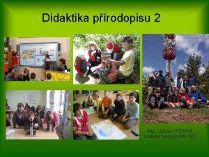 Didaktika prodopisu 2 Mgr Libue VODOV Katedra biologie