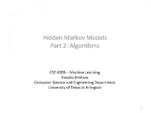 Hidden Markov Models Part 2 Algorithms CSE 4309