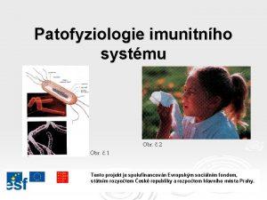 Patofyziologie imunitnho systmu Obr 2 Obr 1 Tento