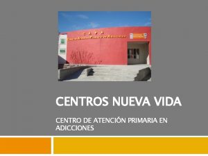 CENTROS NUEVA VIDA CENTRO DE ATENCIN PRIMARIA EN