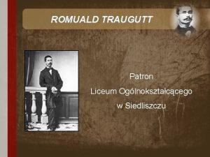 ROMUALD TRAUGUTT Patron Liceum Oglnoksztaccego w Siedliszczu Traugutt