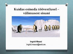 Kuidas esineda tvestlusel vlimusest sisuni Ingrid Maasi ingrid