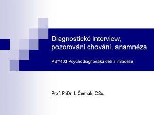 Diagnostick interview pozorovn chovn anamnza PSY 403 Psychodiagnostika