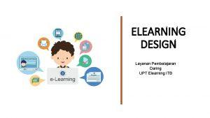 ELEARNING DESIGN Layanan Pembelajaran Daring UPT Elearning ITB