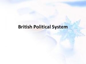 British Political System The United Kingdom is a