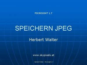 PIXINSIGHT 1 7 SPEICHERN JPEG Herbert Walter www
