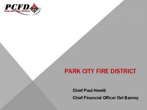 PARK CITY FIRE DISTRICT Chief Paul Hewitt Chief
