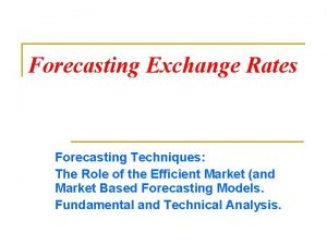 Forecasting Exchange Rates Forecasting Techniques The Role of