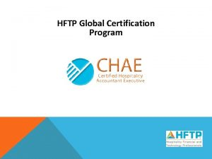 HFTP Global Certification Program TOPICS Why Certification Requirements