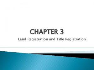 CHAPTER 3 Land Registration and Title Registration Land