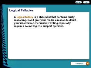 MENU EXIT Logical Fallacies A logical fallacy is