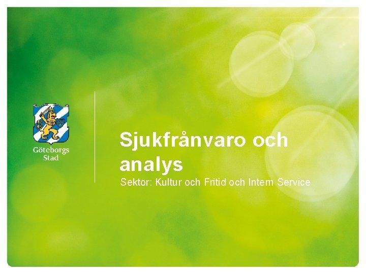 Sjukfrnvaro och analys Sektor Kultur och Fritid och