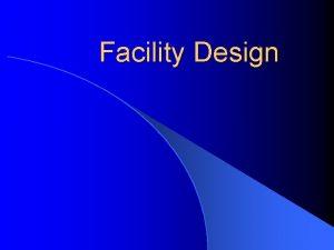 Facility Design Overall Design Process l l l