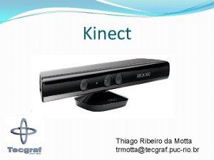 Kinect Thiago Ribeiro da Motta trmottatecgraf pucrio br