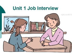 Unit 1 Job Interview Teaching Objectives After completing