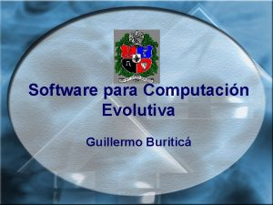 Software para Computacin Evolutiva Guillermo Buritic Esquema Introduccin