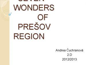 SEVEN WONDERS OF PREOV REGION Andrea uchranov 2