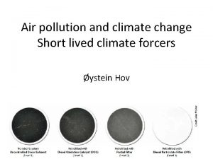 Air pollution and climate change Short lived climate