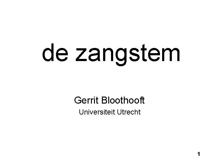 de zangstem Gerrit Bloothooft Universiteit Utrecht 1 Onderwerpen