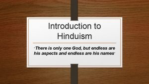 Introduction to Hinduism There is only one God