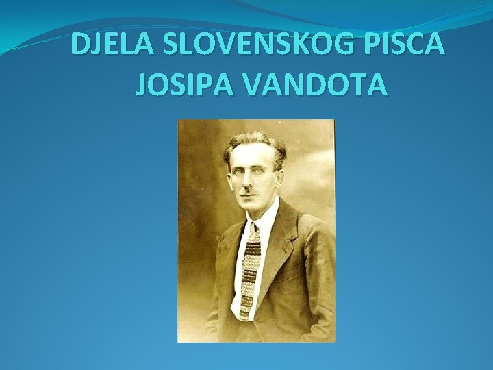 DJELA SLOVENSKOG PISCA JOSIPA VANDOTA Djela Josipa Vandota