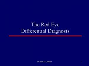 The Red Eye Differential Diagnosis Dr Isam AlQurainy