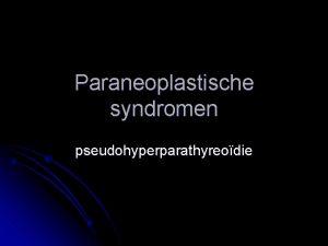 Paraneoplastische syndromen pseudohyperparathyreodie Paraneoplastisch syndroom In het algemeen