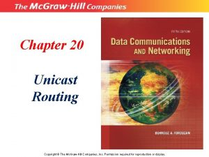 Chapter 20 Unicast Routing Copyright The Mc GrawHill