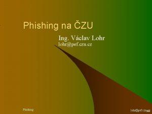 Phishing na ZU Ing Vclav Lohr lohrpef czu
