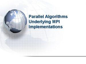 Parallel Algorithms Underlying MPI Implementations Parallel Algorithms Underlying