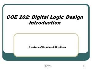 COE 202 Digital Logic Design Introduction Courtesy of
