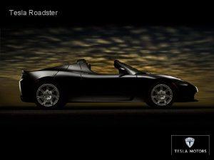 Tesla Roadster Kompanija Tesla Motors locirana je u