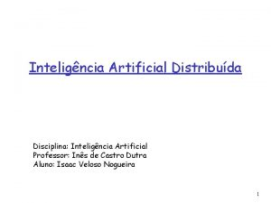 Inteligncia Artificial Distribuda Disciplina Inteligncia Artificial Professor Ins