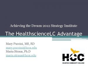 Achieving the Dream 2012 Strategy Institute The Healthscience