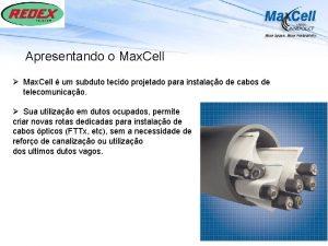 Apresentando o Max Cell Max Cell um subduto
