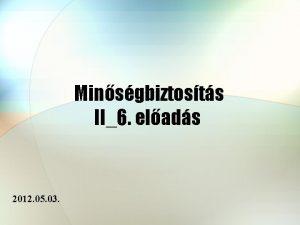 Minsgbiztosts II6 elads 2012 05 03 KUSZUMkrtya CUSUM