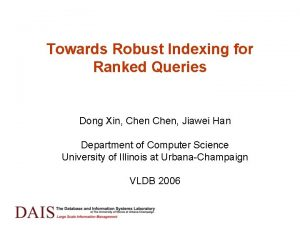 Towards Robust Indexing for Ranked Queries Dong Xin