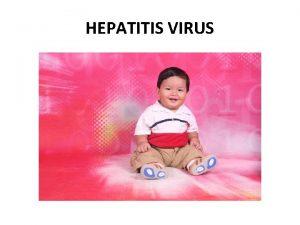 HEPATITIS VIRUS HEPATITIS VIRUS klasifikasi 1 Hepatitis A