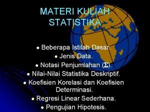 MATERI KULIAH STATISTIKA Beberapa Istilah Dasar l Jenis