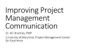 Improving Project Management Communication Dr Bill Brantley PMP