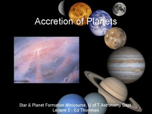 Accretion of Planets Bill Hartmann Star Planet Formation