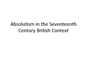 Absolutism in the Seventeenth Century British Context The