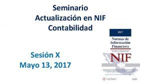 Seminario Actualizacin en NIF Contabilidad Sesin X Mayo