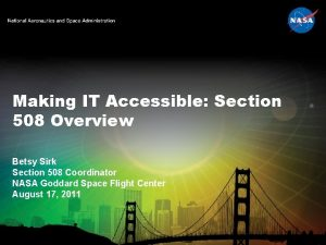 Making IT Accessible Section 508 Overview Betsy Sirk
